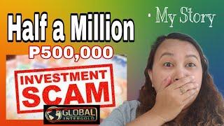 Half A Million Investment Scam | My Story | Eye Opener | Global Intergold | Mey Mik