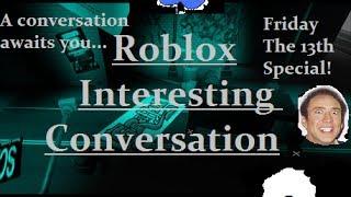 Roblox: Conversation intéressante (VENDREDI LE 13ème spécial!!)