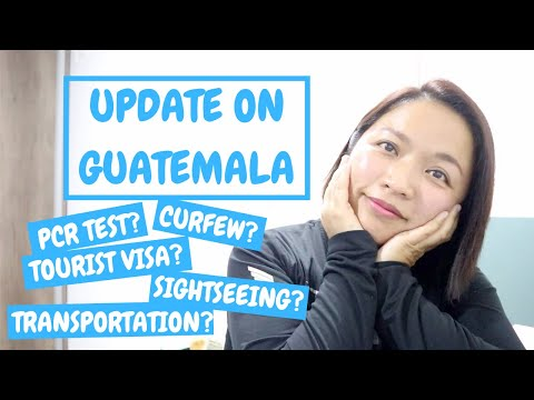 UPDATE ON GUATEMALA AFTER REOPEN | TOURIST ENTRY REQUIREMENT