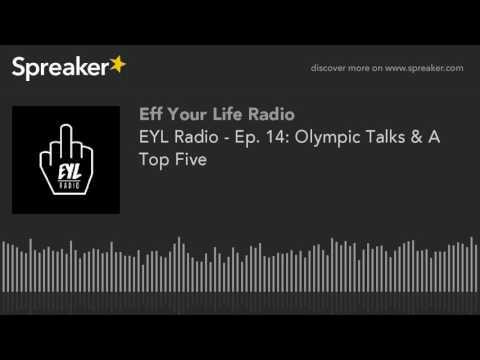 EYL Radio - Ep. 14: Olympic Talks & A Top Five