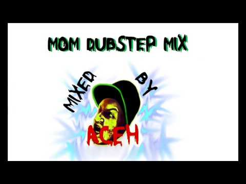 MOM Dubstep Mix (Mixed by Aceh)