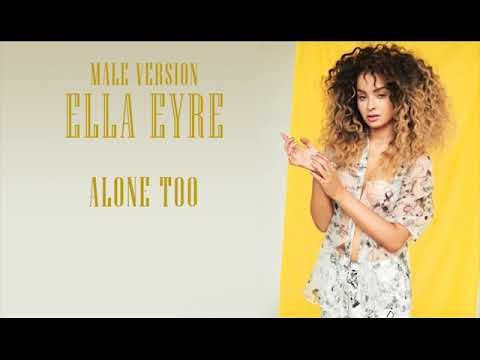 Male Version: Ella Eyre - Alone Too