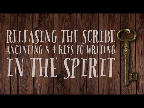 Prophesying Over Prophetic Scribes & 4 Keys to Writing in the Spirit