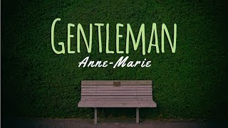 Gentleman -Anne Marie ( Lyrics)