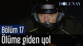 Video Dolunay 17. Bölüm - Ölüme Giden Yol download MP3, 3GP, MP4, WEBM, AVI, FLV November 2017