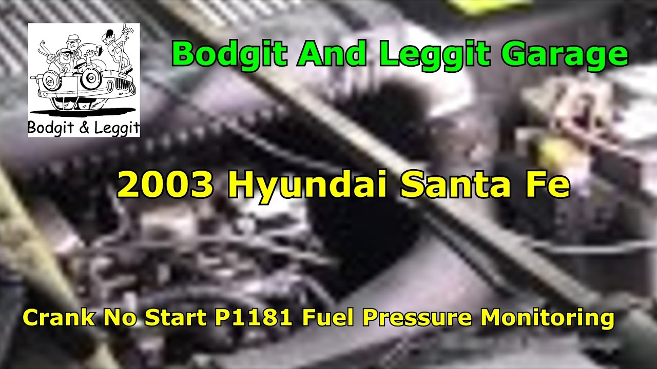 2003 Hyundai Santa Fe Crank No Start P1181 Fuel Pressure Monitoring H200 Wiring Diagram Bodgit And Leggit Garage