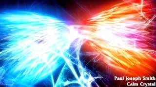 Paul Joseph Smith - Calm Crystal [ 10 Min Version ]