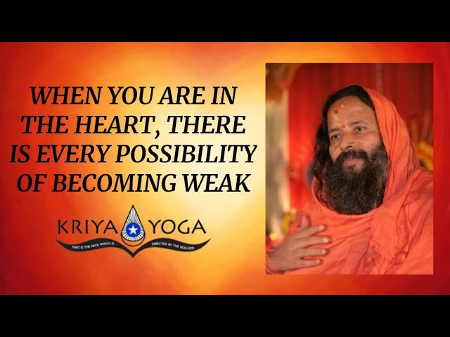 When You Are in the Heart, There Is Every Possibility of Becoming Weak