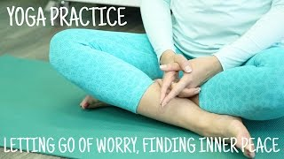 Letting go of worry, finding inner peace yoga practice