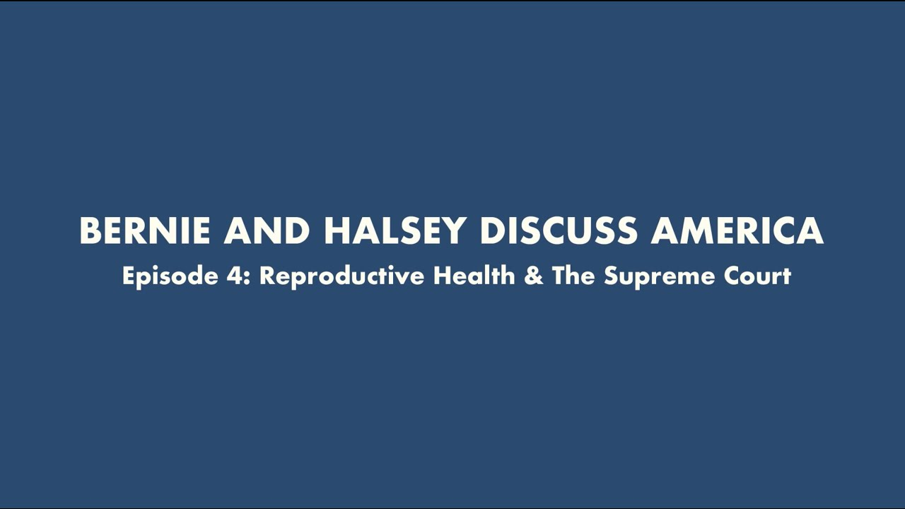 BERNIE AND HALSEY DISCUSS AMERICA - Episode 4: Reproductive Health & The Supreme Court