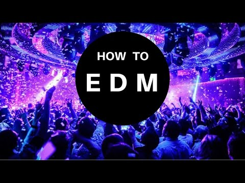 How To EDM