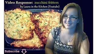 Video Response To Laura (zucchini Fritters)