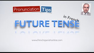 Learn French Pronunciation Tips: Future Tense