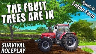 THE FRUIT TREES ARE IN | Survival Roleplay | Farming Simulator 17 - Letton Farm - Ep 22