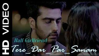 tere dar pr sanam|| Half Girlfriend||Full Video Song|| | Arjun Kapoor | Shraddha Kapoor |