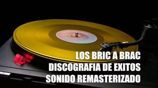 LOS BRIC A BRAC DISCOGRAFIA DE EXITOS SONIDO MEJORADO