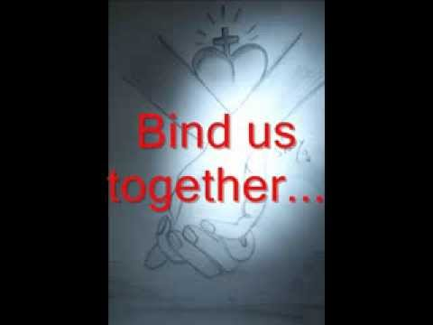 Bind us together Lord ...