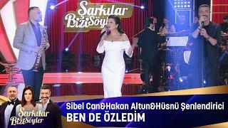 Sİbel Can & Hakan Altun & Hüsnü Şenlendirici - Ben De Özledim Resimi