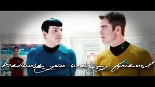 Kirk & Spock | Because you are my friend