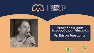 Experiência com educação por princípios   Pr. Edson Mesquita   Seminário Educar na Verdade