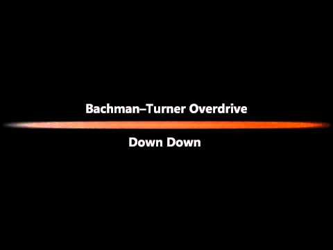 """""""Down Down"""" by Bachman–Turner Overdrive"""
