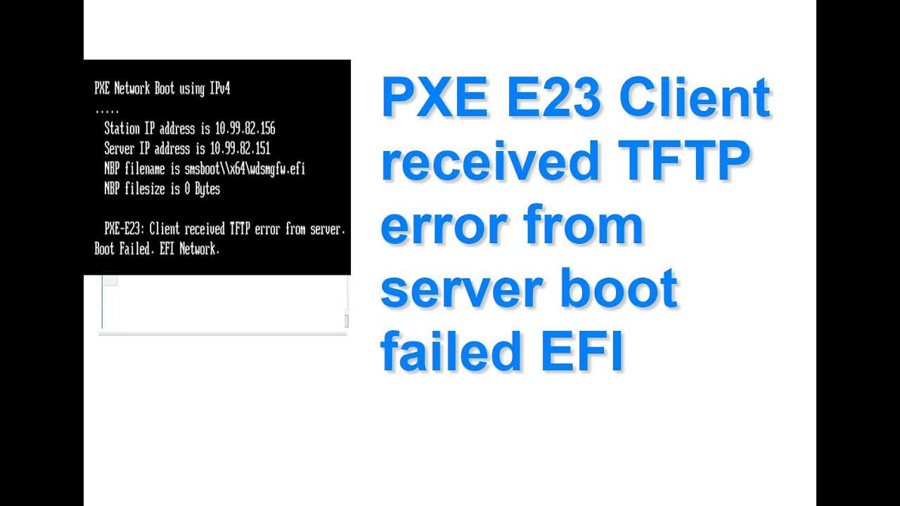 PXE E23 Client received TFTP error from server boot failed EFI Network