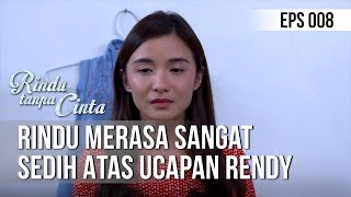 RINDU TANPA CINTA Rindu Merasa Sangat Sedih Atas Ucapan Rendy 29 Juli 2019