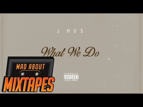 J Hus - What We Do (Audio) | Mixtape Madness