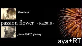 [aya+RT] passion flower -Re2018- [Original]
