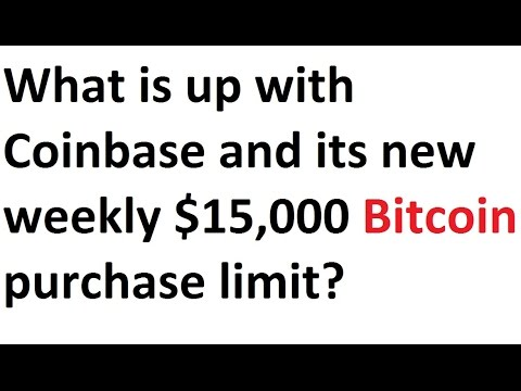 What is up with Coinbase and its new weekly $15,000 Bitcoin purchase limit?