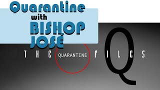 Quarantine with Bishop José, The Lost Files