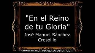 En el Reino de tu Gloria - José Manuel Sánchez Crespillo [AM]