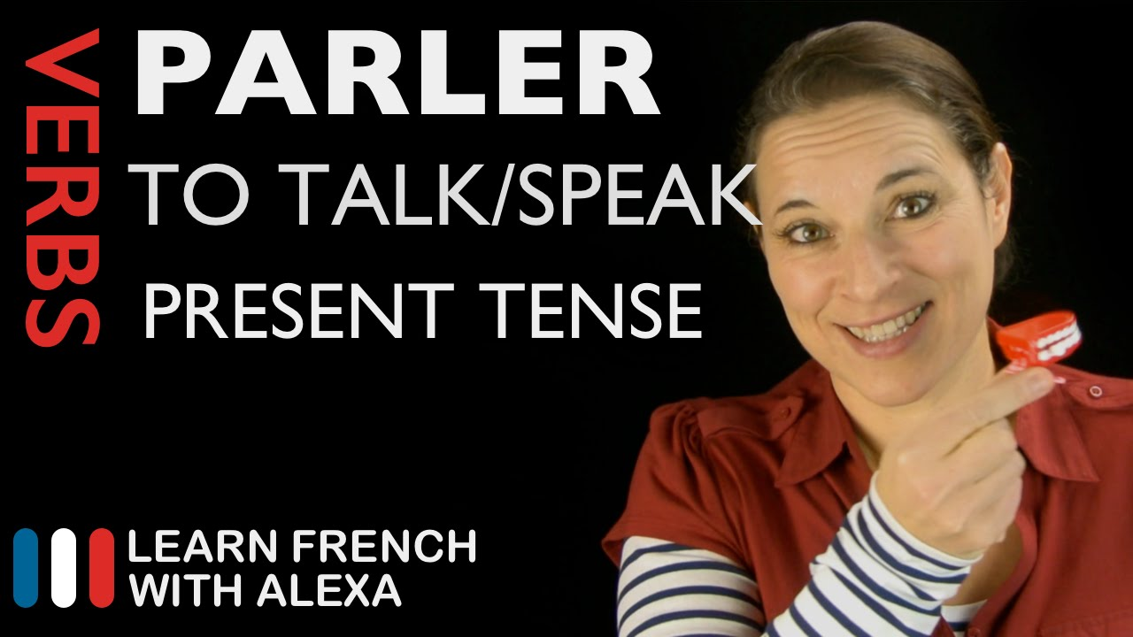 Parler To Talk Speak Present Tense French Verbs Conjugated By Learn French With Alexa Youtube