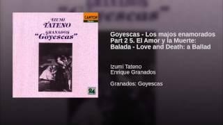 Goyescas - Los majos enamorados Part 2 5. El Amor y la Muerte: Balada - Love and Death: a Ballad