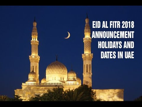 Eid Al Fitr 2018 Announcement Holidays And Dates In Uae Youtube