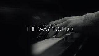 The Way You Do   P.S. Finn [Official Music Video]