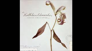 Kathleen Edwards ‎– Asking For Flowers [Full Album]