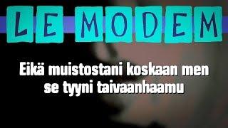 Le Modem - Eikä muistostani koskaan men se tyyni taivaanhaamu