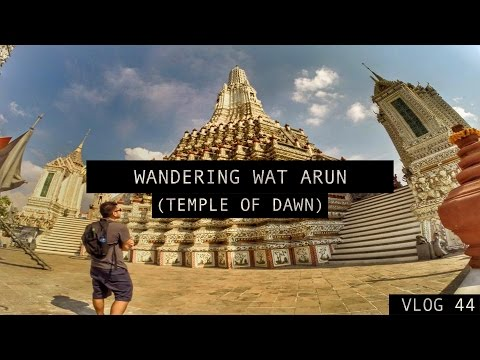 WANDERING WAT ARUN - THE TEMPLE OF DAWN (Southeast Asia Vlog Day 44)