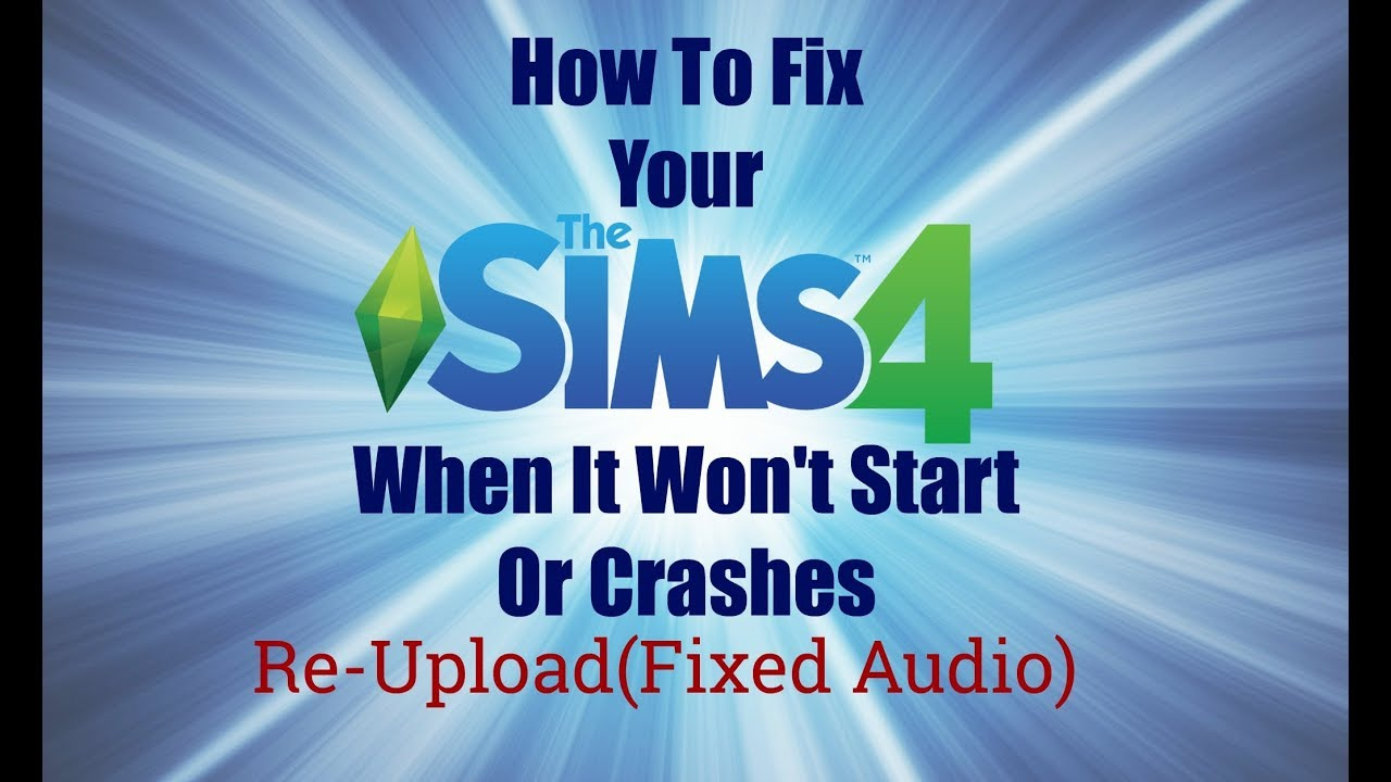 How To Fix Your Sims 4 When It Won't Start Or Crashes (Re-Upload Fixed  Audio)