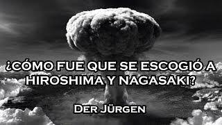 ¿Por qué se escogió a Hiroshima y Nagasaki?