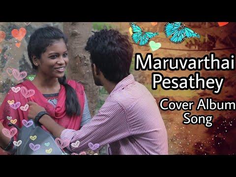 Maruvaarthai Pesathey - Video Song|Ennai Nokki Paayum Thotta|Tamil Cover Album Song