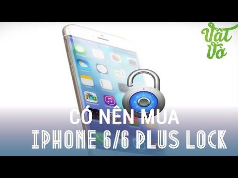 [Review dạo] Có nên mua iPhone 6/6 Plus Lock hay không?