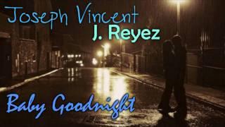 Baby Goodnight - Joseph Vincent & J. Reyez