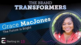 The Brand Transformers: The Future is Bright with Grace MacJones (Episode 2)