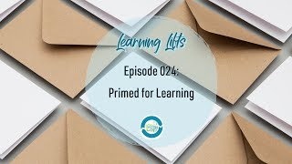 Learning Lifts: Episode 024 – Primed for Learning