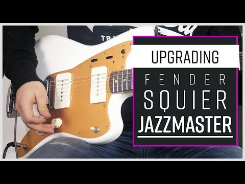 Upgrading Squier Jazzmaster