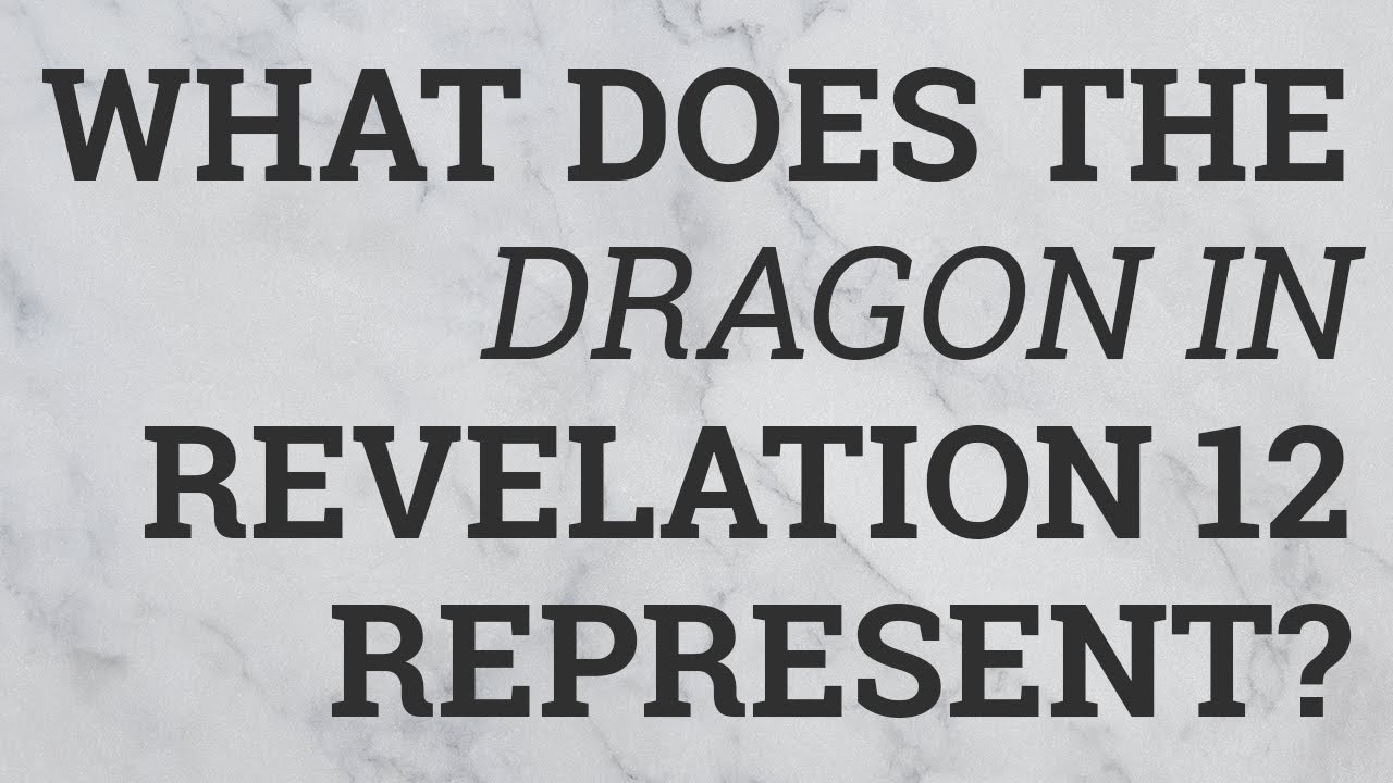 What Does The Dragon In Revelation 12 Represent Youtube