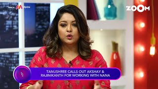 Tanushree Dutta CALLS OUT Akshay Kumar  Rajinikanth for working with Nana Patekar