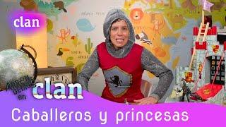 ¡Aprendemos en Clan! CABALLEROS Y PRINCESAS - vídeos educativos   Clan TVE